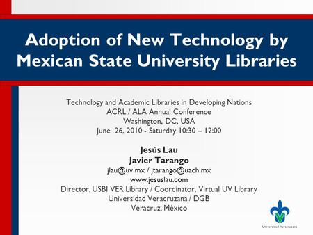 Adoption of New Technology by Mexican State University Libraries Technology and Academic Libraries in Developing Nations ACRL / ALA Annual Conference Washington,