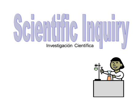Investigación Científica. A logical, problem- solving technique Scientific Inquiry Qué es? Una técnica lógico, la resolución de problemas.