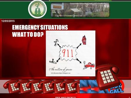 EMERGENCY SITUATIONS WHAT TO DO? 12/05/2015 1PROF HUGO PACHECO.