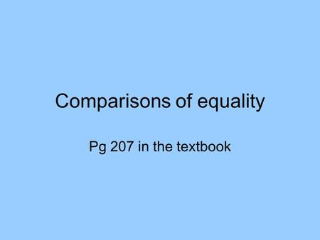 Comparisons of equality Pg 207 in the textbook. To compare qualities of people or things that are the same or equal: Use this formula: Tan + adjective.
