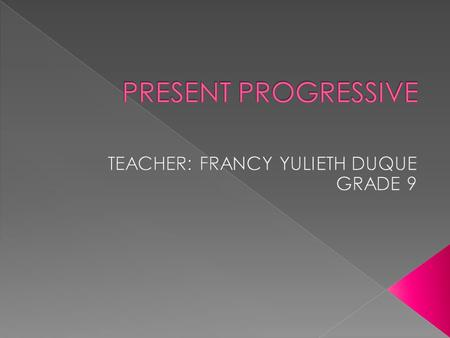  Hi guys: Today we practice the present progressive. go to the website at  ve_tense/present_progressive_nm/load.htm.