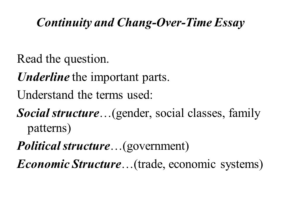 Continuity and Chang-Over-Time Essay Continuity refers to those aspects that remained the same during the entire stretch of the time period.