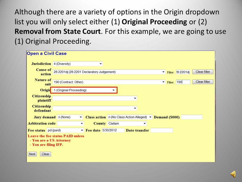Although there are a variety of options in the Origin dropdown list you will only select either (1) Original Proceeding or (2) Removal from State Court.