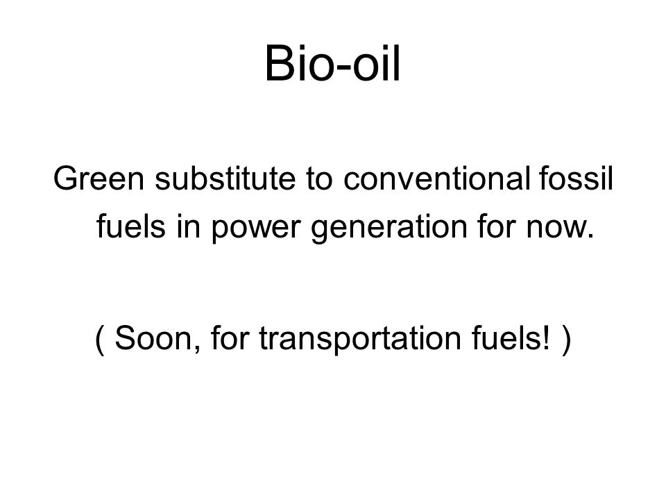 Benefits of Bio-oil Reduce dependence on fossil fuel Establish land cover Reduce GHG emissions Create jobs Motivate economic activity in the countryside Save foreign exchange Cheaper than fossil fuel