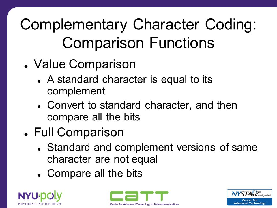 Complementary ASCII Standard characters Values 0 – 127 Same as standard ASCII characters Complement characters Values 128 – 256 Taint bit --------------------------------------Data bits---------------------------- 0 1000011
