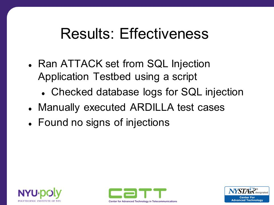 Results: Possible Defects Set up original and complement aware web server with identical initial environments Ran LEGIT set from SQL Injection Application Testbed on both Compared output produced by both versions Resulting web pages identical by value comparison