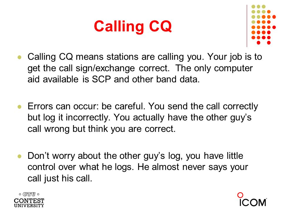 Calling CQ Getting the full, correct exchange on the first over = faster rates.