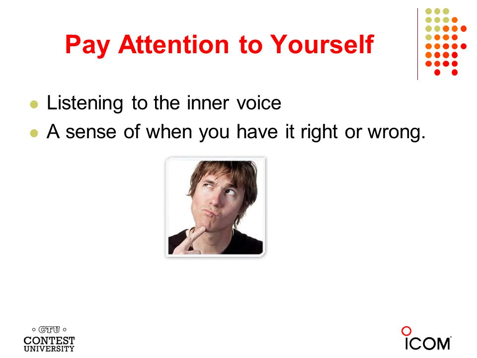 Pay Attention to Yourself If you are not sure, you are guessing to some degree.