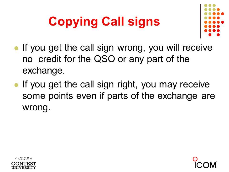 Call Sign Errors Broken calls generated (CQ WW CW ) 3V8BB (1345): 3U8DD, 3V6BB, 3V7DD, 3V8AA, 3V8BD, 3V8DB (8), 3V8DD (7), 3V9BB 3W2J (1791) 3W1J (3), 3W2JJ, 3W2O, 3W3W (2), 3W2Y 4K7Z (1658): 4K6Z (4), 4K7A (2), 4K7C, 4K7CW, 4K7L, 4K7M, 4K7Y 4U1GSC (3534): 4U1GC, 4U1GCC, 4U1GCS, 4U1GES, 4U1GFN (2), 4U1GHC (3), 4U1GIC (45), 4U1GIF, 4U1GNC, 4U1GSG, 4U1GSN (2), 4U1GSV, 4U1GSZ, 4U1GTC, 4U1GUC 39 calls that were logged; 4 real calls