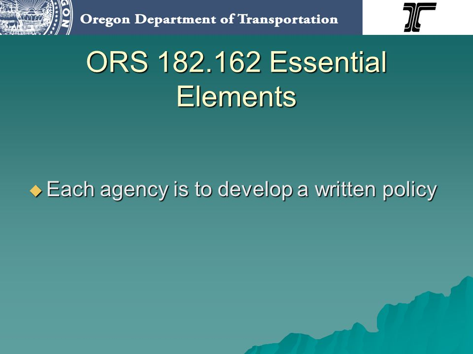 ORS 182.162 Essential Elements Meaningful implementation of that policy Meaningful implementation of that policy