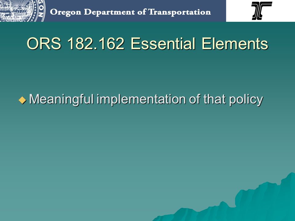 ORS 182.162 Essential Elements Provide at least annual training for those individuals who work with tribes Provide at least annual training for those individuals who work with tribes