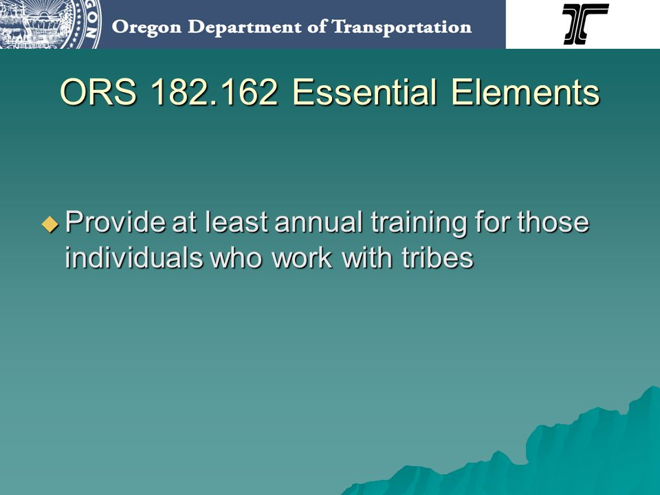 ORS 182.162 Essential Elements Agencies and tribes hold an annual summit Agencies and tribes hold an annual summit