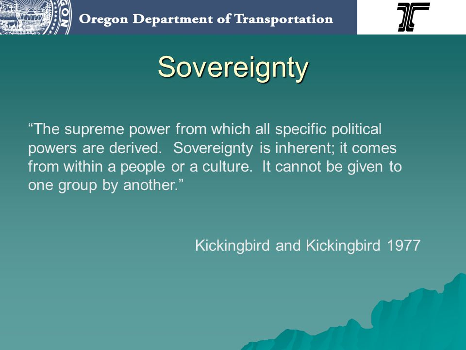 Tribal Sovereignty Sovereignty is the exclusive right to exercise supreme political authority over a geographic region, group of people or oneself.