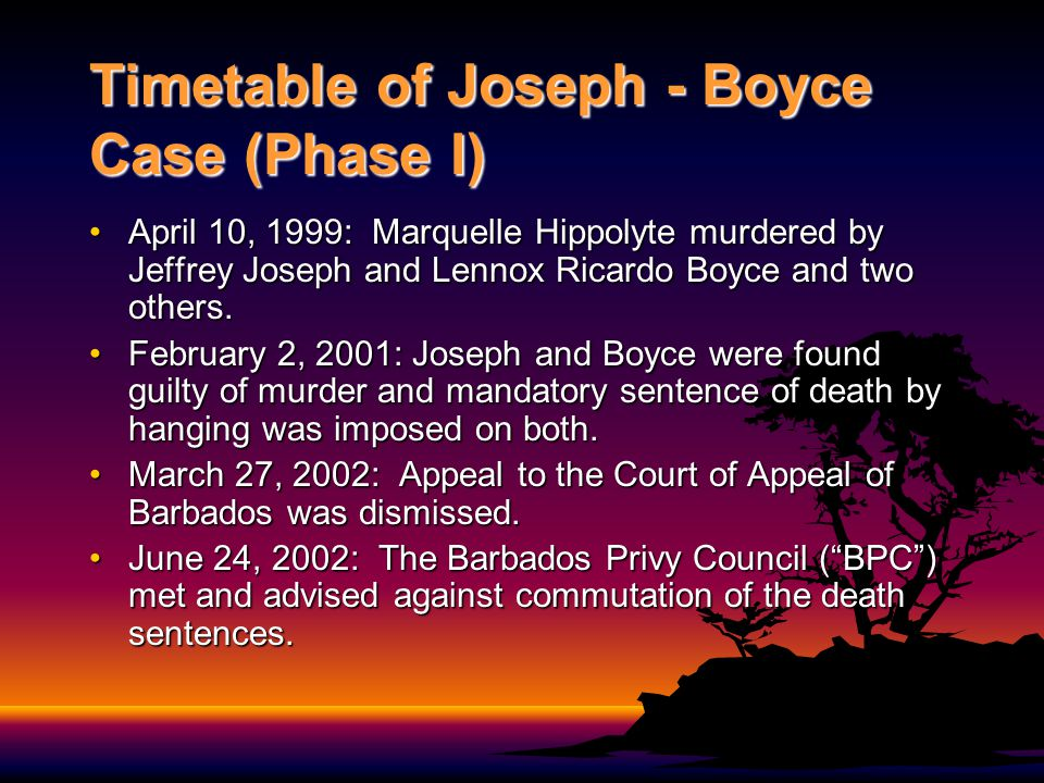 Timetable of Joseph - Boyce Case (Phase I contd) June 26, 2002: Death Warrants were read to the men.