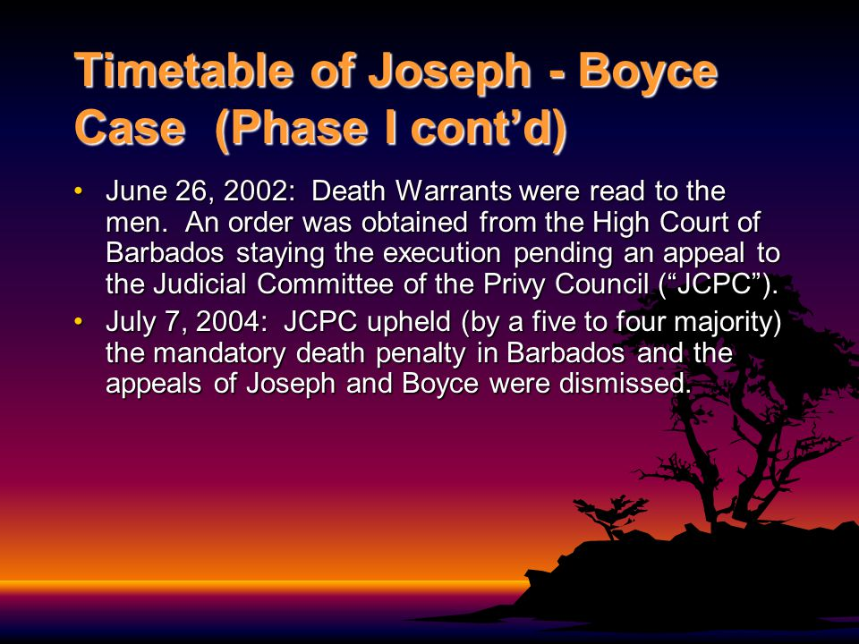 Timetable of Joseph - Boyce Case (Phase II) September 3, 2004: Joseph and Boyce filed application before the Inter-American Commission on Human Rights (the Commission) for a declaration that of a violation of their rights under the American Convention on Human Rights (ACHR).September 3, 2004: Joseph and Boyce filed application before the Inter-American Commission on Human Rights (the Commission) for a declaration that of a violation of their rights under the American Convention on Human Rights (ACHR).
