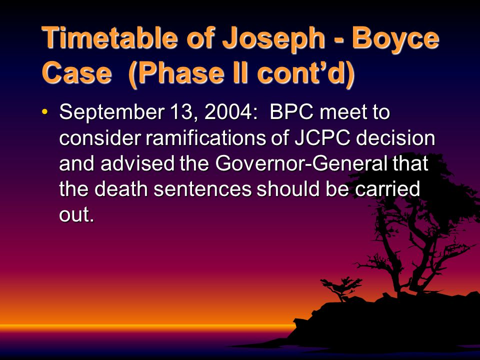 Timetable of Joseph - Boyce Case (Phase II contd) September 15, 2004: Death warrants were read to Joseph and Boyce for an execution scheduled on September 21, 2004.September 15, 2004: Death warrants were read to Joseph and Boyce for an execution scheduled on September 21, 2004.