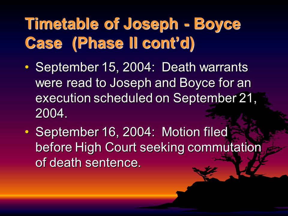 Timetable of Joseph - Boyce Case (Phase II contd) September 17, 2004: The Inter-American Court issued provisional measures requiring Barbados to preserve the lives of the two men pending the outcome of their petition to the Commission.September 17, 2004: The Inter-American Court issued provisional measures requiring Barbados to preserve the lives of the two men pending the outcome of their petition to the Commission.