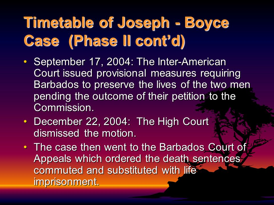 Timetable of Joseph - Boyce Case (Phase II in CCJ) June 20-21, 2006: This case was heard before the Caribbean Court of Justice.June 20-21, 2006: This case was heard before the Caribbean Court of Justice.