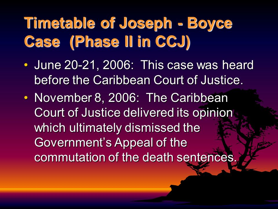 CCJ Case The two issues before the CCJ were 1.whether the BPCs decision was reviewable under the Barbados Constitution and 2.whether the BPCs failure to await the outcome of the IACHR petition violated Josephs and Boyces right to protection under the law.