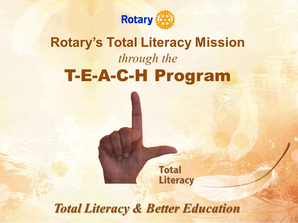 Rotarys Total Literacy Mission Success of End Polio War against illiteracy in South Asia Total Literacy by the year 2017 Rotary s TEACH Mission