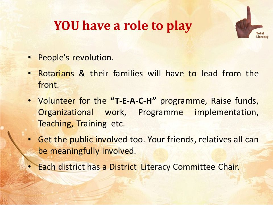YOU have a role to play There will be subcommittees for T-E-A-C-H program - Teacher Support, E-Learning, Adult Education, Child Development & Happy Schools.