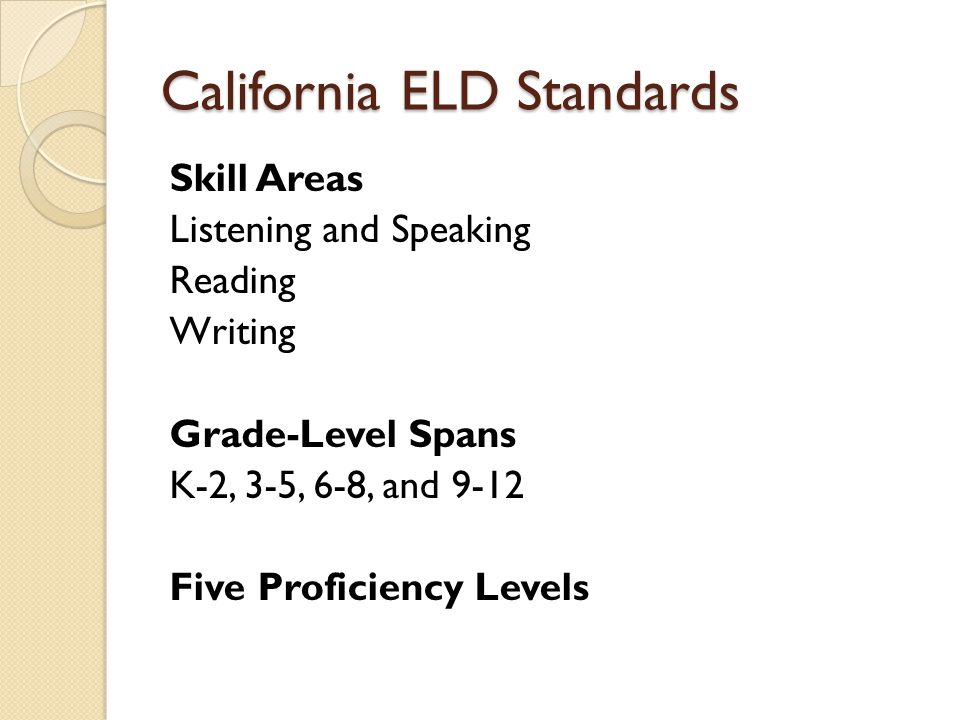 Example from ELD Standards, grades K-2, beginning level ELD standard: Read aloud simple words (e.g., nouns and adjectives) in stories or poems ELA content standards, K - 2 Identify and sort common words in basic categories (e.g., colors, shapes, foods).