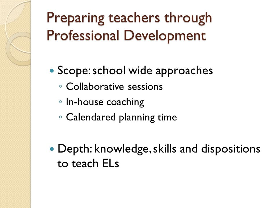 ELD in Elementary Classrooms Goal: to ensure students succeed academically Academic language development Social and pragmatic language development Means: through instructed ELD Systematic, explicit instruction during designated time periods