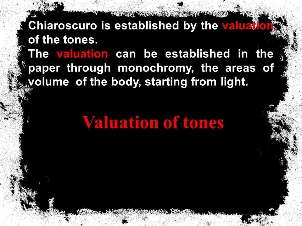 Chiaroscuro is established by the valuation of the tones.