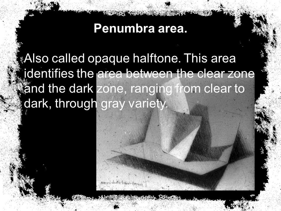 Penumbra area.Also called opaque halftone.