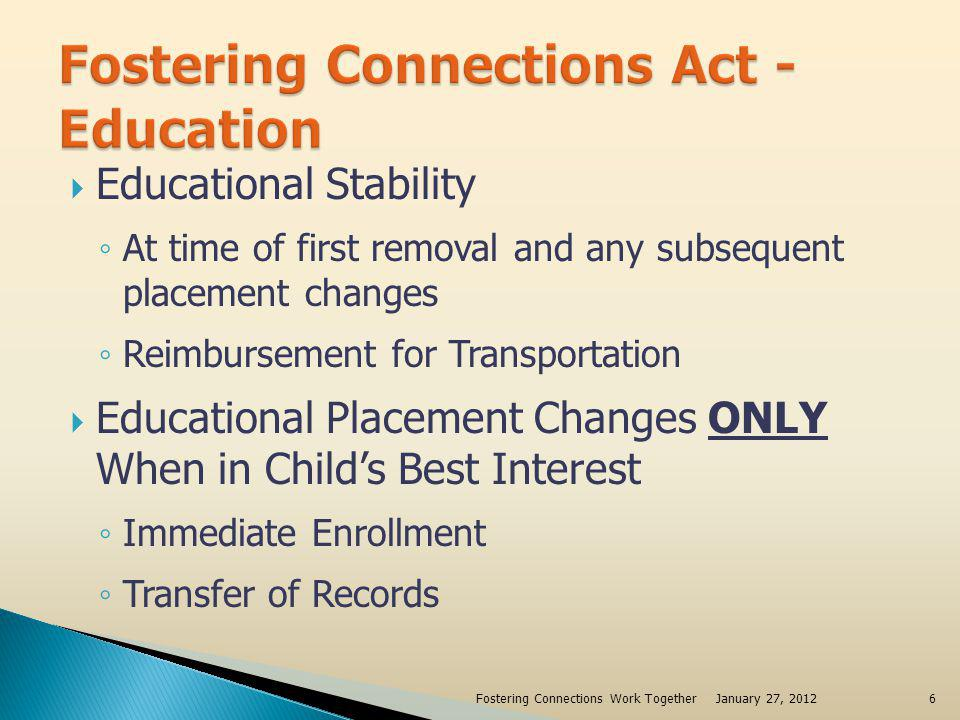 DCYF Revised Policy Requires DCYF Staff to Make Every Effort to Maintain School Placement unless determined to not be in childs best interest Issues DCYF Staff Are Required To Consider In Determining Best Interest Expected length of childs current out of home placement Childs permanency plan Childs school transfer history School programs and activities that address the unique needs or interests of the student Childs/Youths preference Students ability to earn full academic credit, participate in sports or other extra-curricular activities, proceed to the next grade and graduation Impact of the commute to the school of origin on the child Where siblings of the child in care attend school Potential safety issues January 27, 2012Fostering Educational Success7