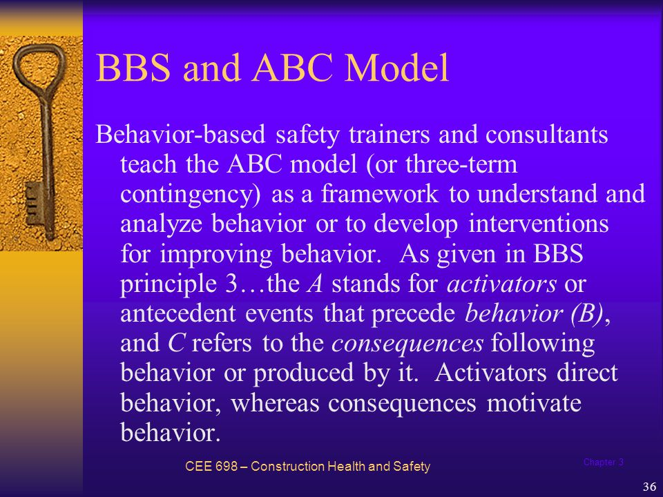 Chapter 3 37 BBS and ABCO Model CEE 698 – Construction Health and Safety Outcome refers to the longer-term results of engaging in safe or unsafe behavior.