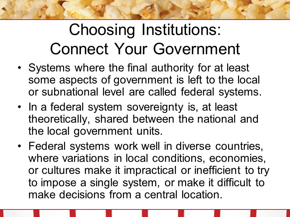 Choosing Institutions: Connect Your Government The least commonly used form is the confederal system.