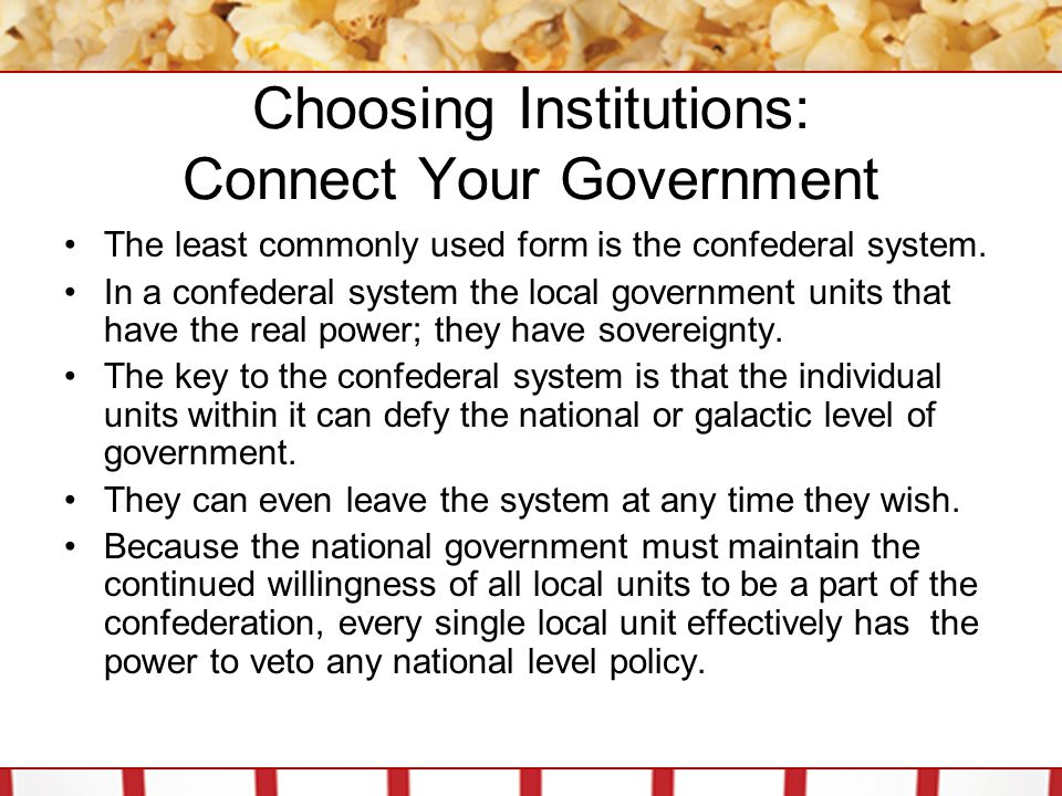 Choosing Institutions: Connect Your Government In reality, nations opt for either a federal or unitary system.