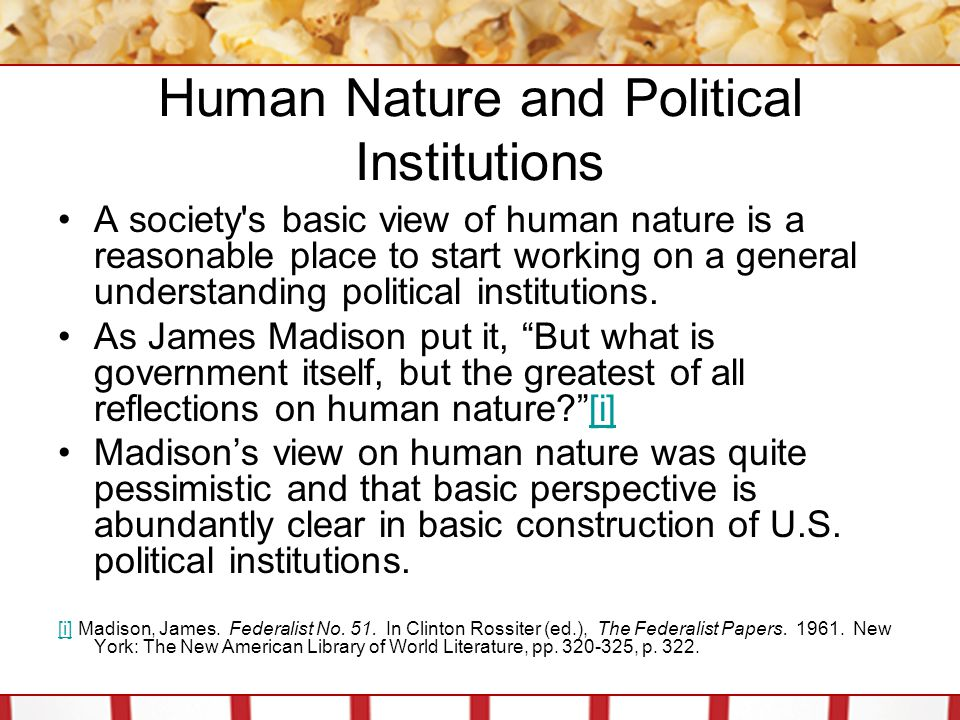 Human Nature and Political Institutions The framers of the American constitution built a system based on a basic mistrust of human nature.
