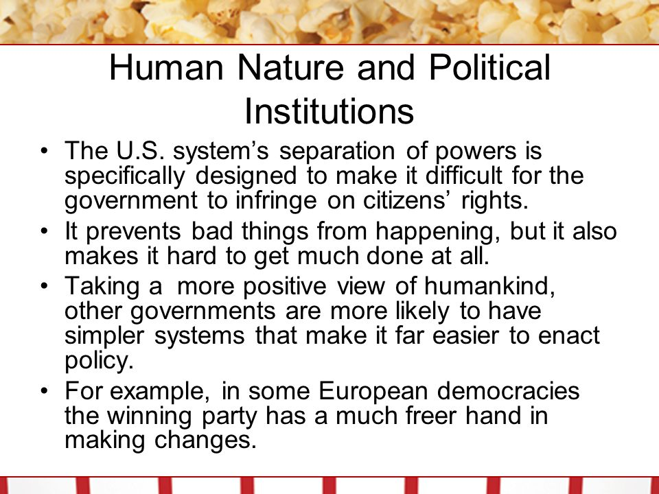 Human Nature and Political Institutions The ability to more easily enact policy comes at the cost of stability over time.