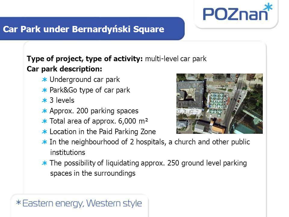 Car Park under Bernardyński Square Investment model (PPP, licence): PPP Estimated value of the investment (in million EUR): ca.