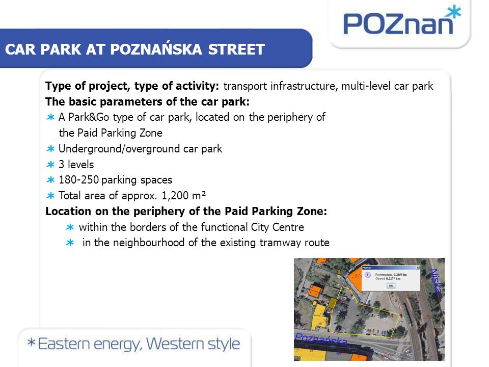 CAR PARK AT POZNAŃSKA STREET Investment model (PPP, licence): PPP Estimated value of the investment (in million EUR): ca.