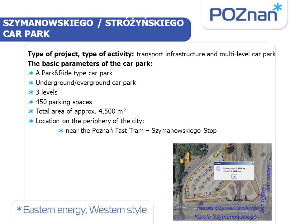 SZYMANOWSKIEGO / STRÓŻYŃSKIEGO CAR PARK Investment model (PPP, licence): PPP Estimated value of the investment (in million EUR): ca.