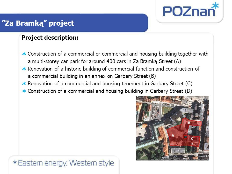 Za Bramką Project Investment scheme: PPP Estimated value of the investment project (in mln EUR): 13,5 mln Project s time line: The investment process about 18 months, the operation about 40 years Opening of the emerging private partner is expected in the third quarter of 2012