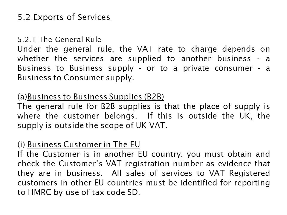 (ii)Business Customer Outside The EU The supply is outside the scope of UK VAT, tax code SO, Sales - Outside the Scope – Supply.