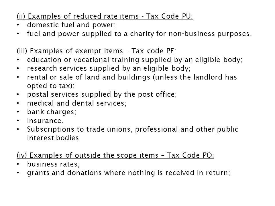 (v) Examples of standard rated items – Tax Code PS: All items which are not either zero, reduced, exempt or outside the scope will have VAT charged at 20%.