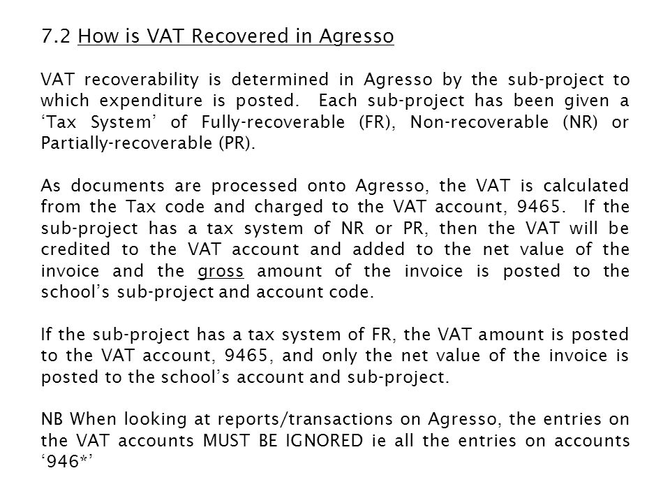 7.3 Important Note Re Suppliers Invoices: In order to recover VAT, a valid tax invoice must be received from the supplier.