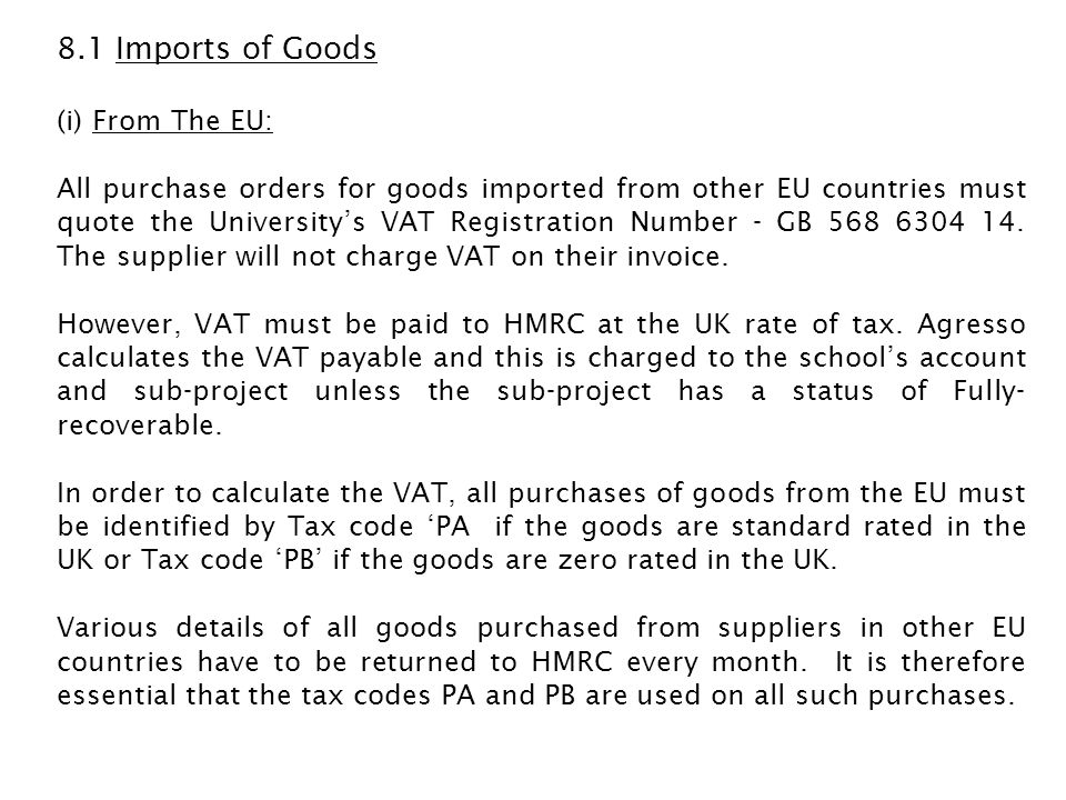 (ii) From The Rest Of The World: Imports of goods from the rest of the world will have VAT levied at the port of entry to the UK at the UK rate of tax.