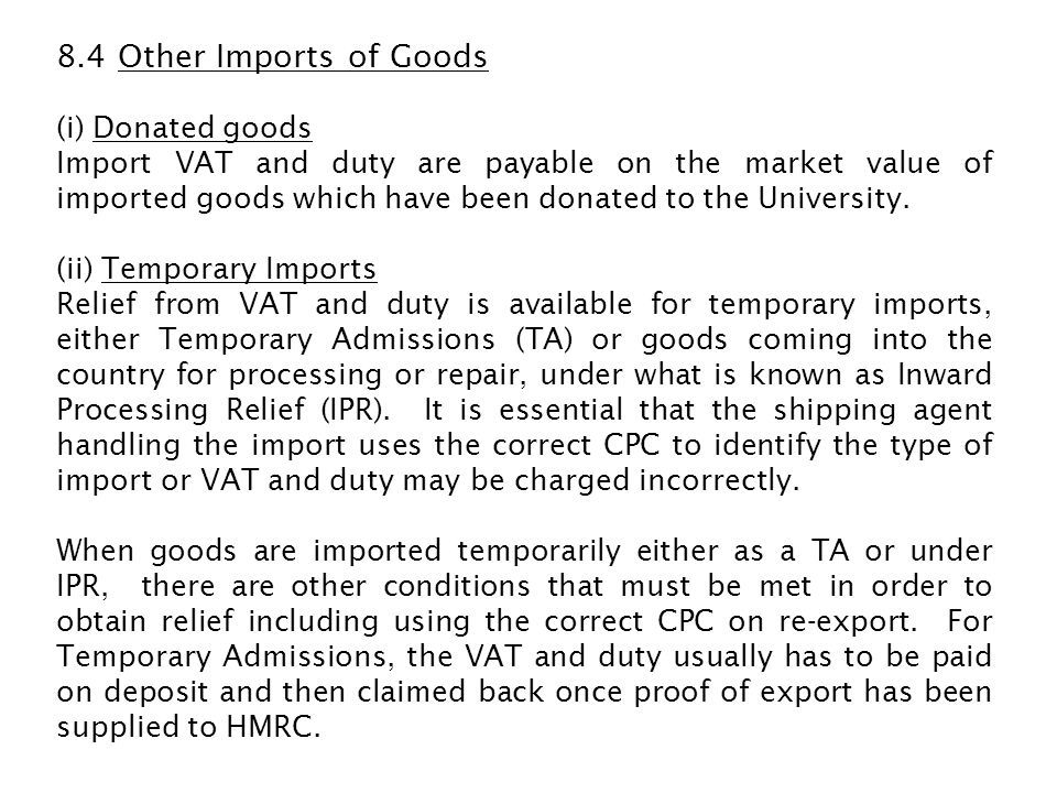 (iii) Goods being returned after process/repair overseas If the repair is carried out free of charge under warranty, then no VAT and duty is payable but if there is a charge, then VAT and duty is due on the cost of the repair.