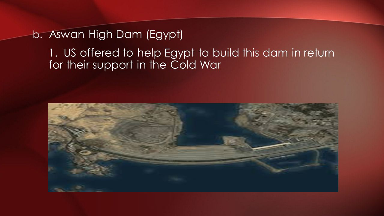 2.When US found out Egyptian leader was on good terms with the SU, US dropped the project.
