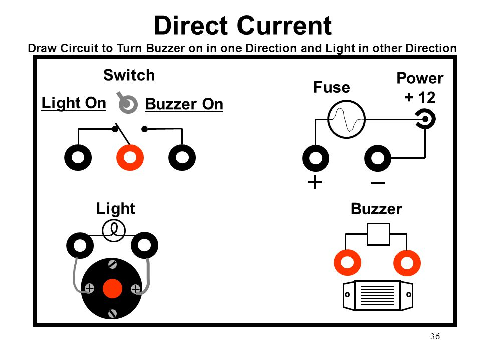 37 Draw Circuit to Turn Buzzer on in one Direction and Light in other Direction Buzzer Light Switch Power + 12 Fuse Light On Buzzer On Direct Current Answer