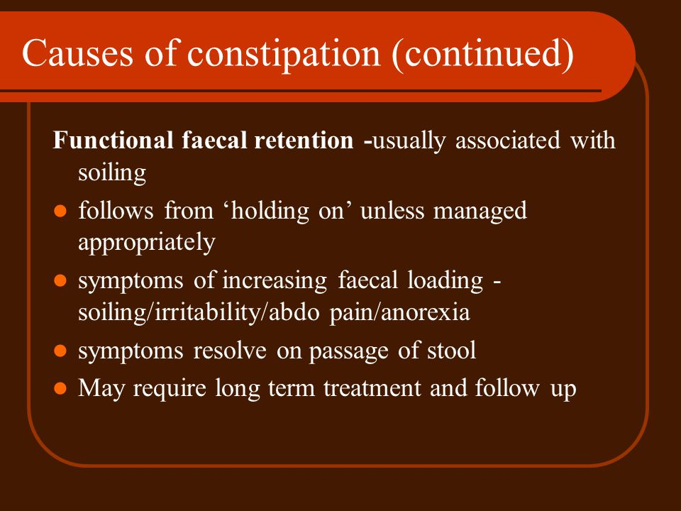 Causes of constipation (contd) Hypothyroidism Polyuria causing dehydration in DM, Diab insipidus Lead poisoning Cows milk intolerance