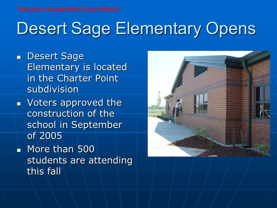 Prospect Elementary Opens Prospect Elementary is located in the Copper Basin subdivision Prospect Elementary is located in the Copper Basin subdivision Voters approved the construction of the school in September of 2005 Voters approved the construction of the school in September of 2005 More than 630 students are attending More than 630 students are attending This year in the Meridian School District