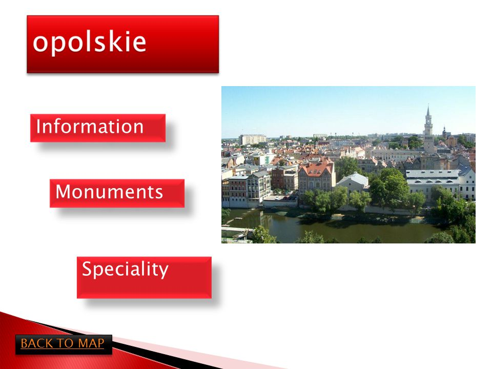 Opolskie is a Polish voivodeship, created on January 1, 1999, out of the former Opole Voivodeship and parts of Częstochowskie Voivodeship, pursuant to the 1998 Local Government Reorganization Act.