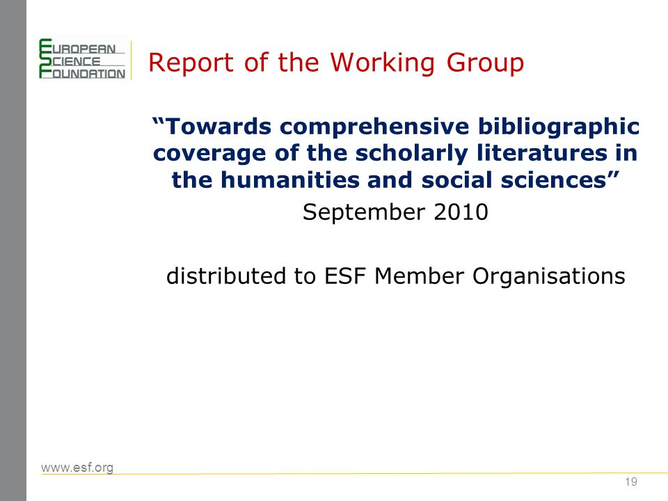 www.esf.org 20 Conclusions of the Working Group Tools for searching and accessing the research literature are an important part of the research infrastructure in the humanities and social sciences as they are in other research domains.